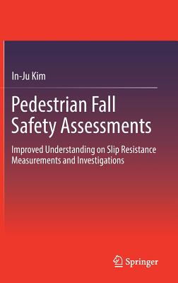 Pedestrian Fall Safety Assessments: Improved Understanding on Slip Resistance Measurements and Investigations - Kim, In-Ju