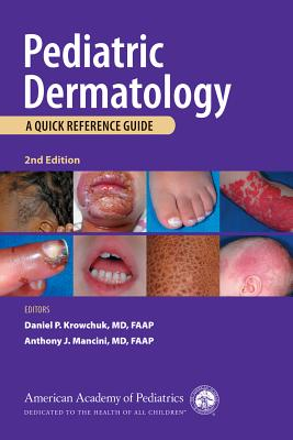 Pediatric Dermatology: A Quick Reference Guide - Krowchuk, Daniel P, Dr. (Editor), and Mancini, Anthony J, Dr., MD (Editor), and Badgett, J Thomas, Dr., MD, PhD, Faap