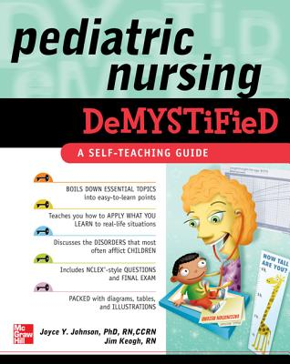 Pediatric Nursing Demystified: A Self-Teaching Guide - Johnson, Joyce Y, and Keogh, Jim
