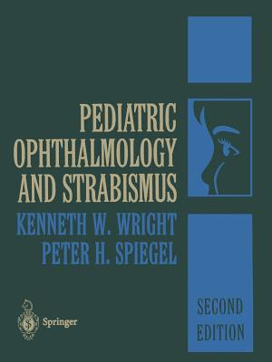 Pediatric Ophthalmology and Strabismus - Wright, Kenneth W., MD (Editor), and Spiegel, Peter H. (Editor)