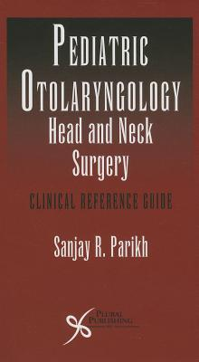 Pediatric Otoloaryngology Head and Neck Surgery - Parikh, Sanjay Ed