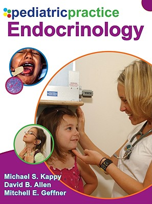 Pediatric Practice Endocrinology - Geffner, Mitchell  E., and Allen, David  B., M.D, and Kappy, Michael S.