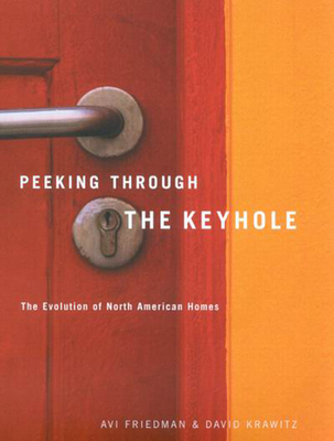 Peeking Through the Keyhole: The Evolution of North American Homes - Friedman, Avi, and Krawitz, David
