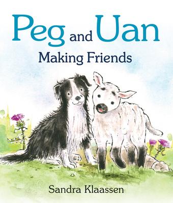 Peg and Uan: Making Friends - Klaassen, Sandra