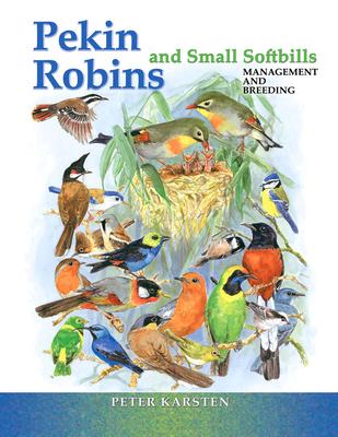 Pekin Robins & Small Softbills: Management & Breeding - Karsten, Peter
