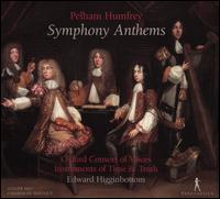 Pelham Humfrey: Symphony Anthems - Instruments of Time and Truth; Consort of Voices (choir, chorus); Edward Higginbottom (conductor)