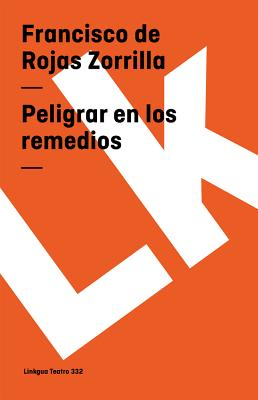 Peligrar En Los Remedios - Rojas Zorrilla, Francisco De