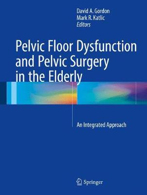Pelvic Floor Dysfunction and Pelvic Surgery in the Elderly: An Integrated Approach - Gordon, David A, MD (Editor)
