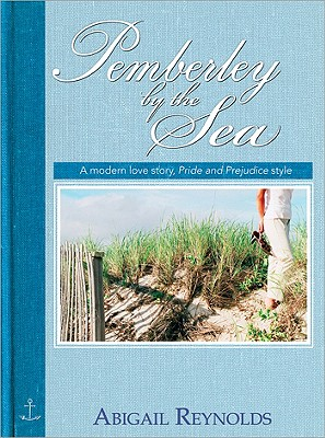 Pemberley by the Sea: A Modern Love Story, Pride and Prejudice Style - Reynolds, Abigail
