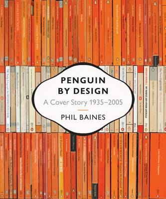Penguin by Design: A Cover Story 1935-2005 - Baines, Phil