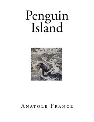 Penguin Island - France, Anatole, and Evans, A W (Translated by)
