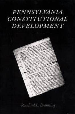 Pennsylvania Constitutional Development - Branning, Rosalind L