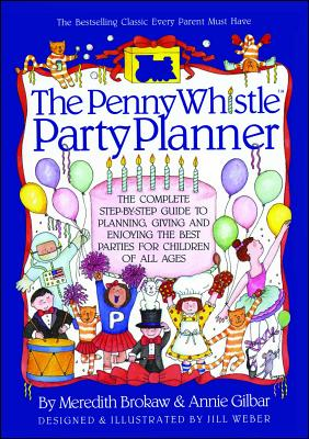 Penny Whistle Party Planner - Brokaw, Meredith, and Weber, Jill