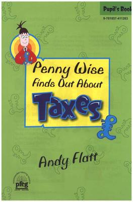 Penny Wise Finds Out About Taxes: Pupil's Book - Flatt, Andy