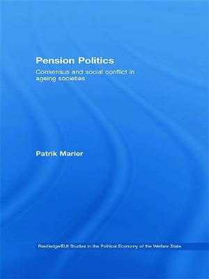 Pension Politics: Consensus and Social Conflict in Ageing Societies - Marier, Patrik
