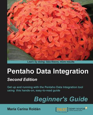 Pentaho Data Integration Beginner's Guide - Carina, Maria Roldan