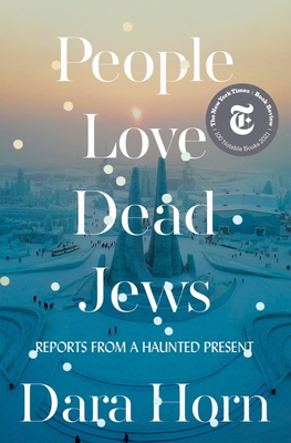 People Love Dead Jews: Reports from a Haunted Present - Horn, Dara