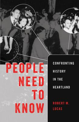 People Need to Know: Confronting History in the Heartland - Lucas, Robert M
