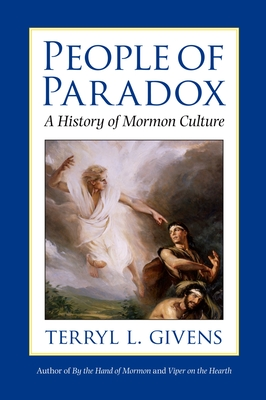 People of Paradox: A History of Mormon Culture - Givens, Terryl L