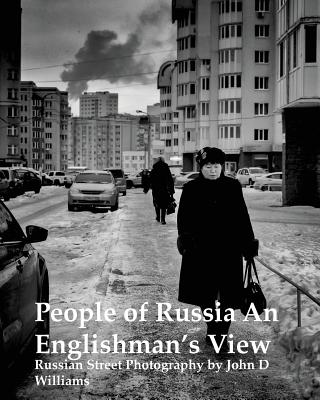People of Russia An Englishman's View: Russian Street Photography by John D Williams - Williams, John D