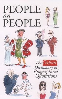 People on People: The Oxford Dictionary of Biographical Quotations - Ratcliffe, Susan (Editor)