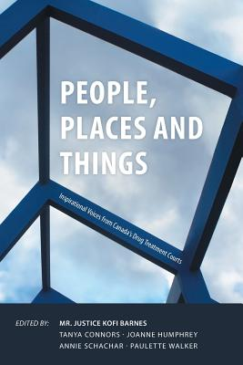 People, Places and Things: Inspirational Voices from Canada's Drug Treatment Courts - Barnes, Mr Justice Kofi