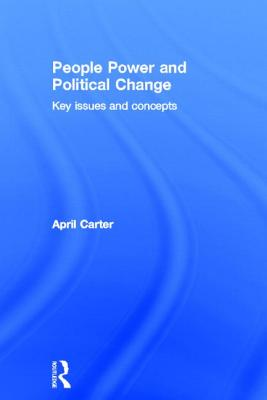 People Power and Political Change: Key Issues and Concepts - Carter, April