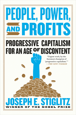 People, Power, and Profits: Progressive Capitalism for an Age of Discontent - Stiglitz, Joseph E