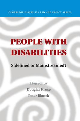 People with Disabilities: Sidelined or Mainstreamed? - Schur, Lisa, Professor, and Kruse, Douglas, Dr., and Blanck, Peter