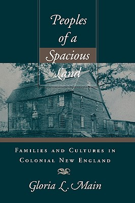 Peoples of a Spacious Land: Families and Cultures in Colonial New England - Main, Gloria L