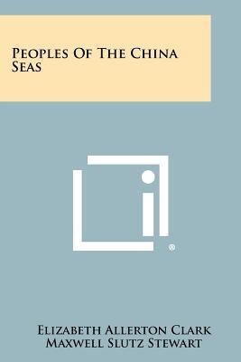 Peoples of the China Seas - Clark, Elizabeth Allerton, and Stewart, Maxwell Slutz (Editor)