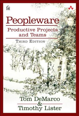 Peopleware: Productive Projects and Teams - DeMarco, Tom, and Lister, Tim, and Dorset House