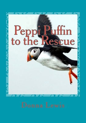 Peppi Puffin to the Rescue - Lewis, Donna, and Peden, Becki (Contributions by), and Rapp, Doris, M.D. (Contributions by)