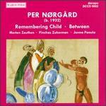 Per Nørgard: Remembering Child; Between