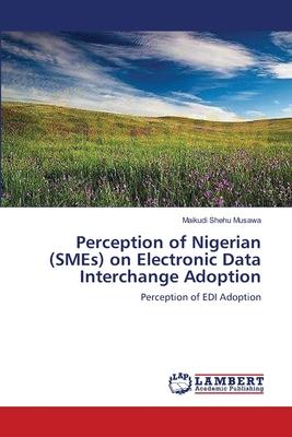 Perception of Nigerian (Smes) on Electronic Data Interchange Adoption - Musawa Maikudi Shehu