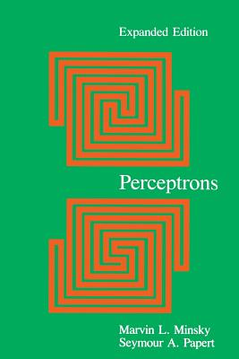 Perceptrons - Minsky, Marvin, and Papert, Seymour A
