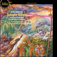 Percy Grainger: Jungle Book - David Wilson-Johnson (baritone); John Mark Ainsley (tenor); Libby Crabtree (soprano); Polyphony (choir, chorus);...