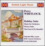 Percy Whitlock: Holiday Suite; Music for Orchestra; Wessex Suite; The Feast of St. Benedict