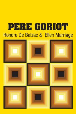 Pere Goriot - De Balzac, Honore, and Marriage, Ellen (Translated by)