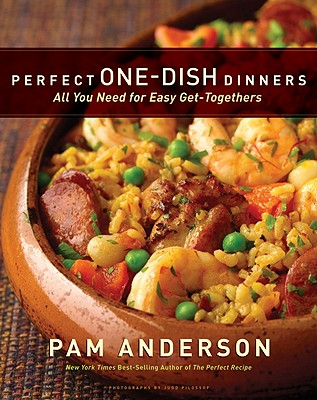 Perfect One-Dish Dinners: All You Need for Easy Get-Togethers - Anderson, Pam, and Pilossof, Judd (Photographer)