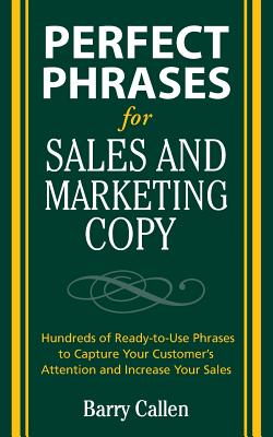 Perfect Phrases for Sales and Marketing Copy: Hundreds of Ready-To-Use Phrases to Capture Your Customer's Attention and Increase Your Sales - Callen, Barry