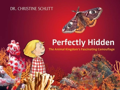 Perfectly Hidden: The Animal Kingdom's Fascinating Camouflage - Schlitt, Christine