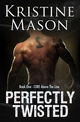 Perfectly Twisted: Book 1 C.O.R.E. Above the Law - Mason, Kristine