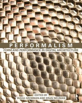 Performalism: Form and Performance in Digital Architecture - Grobman, Yasha J. (Editor), and Neuman, Eran (Editor)