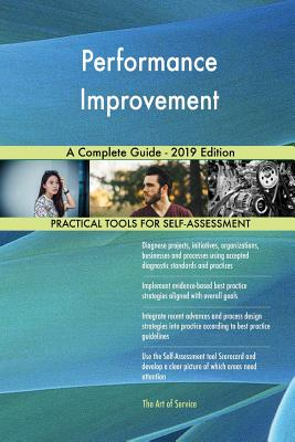 Performance Improvement A Complete Guide - 2019 Edition - Blokdyk, Gerardus