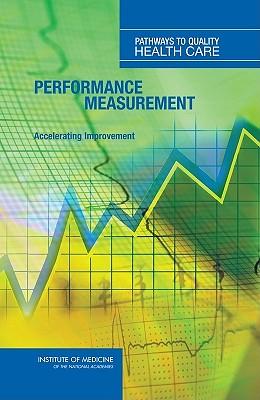 Performance Measurement: Accelerating Improvement - Institute Of Medicine