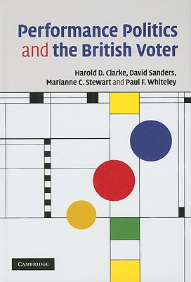 Performance Politics and the British Voter - Clarke, Harold D