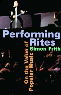 Performing Rites: On the Value of Popular Music - Frith, Simon