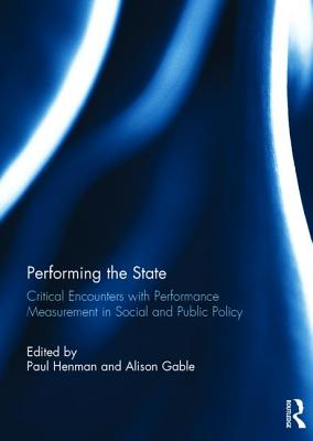 Performing the State: Critical Encounters with Performance Measurement in Social and Public Policy - Henman, Paul (Editor), and Gable, Alison (Editor)