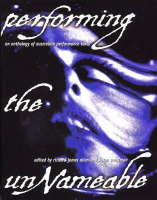 Performing the Unnameable: An Anthology of Australian Performance Texts - Allen, Richard